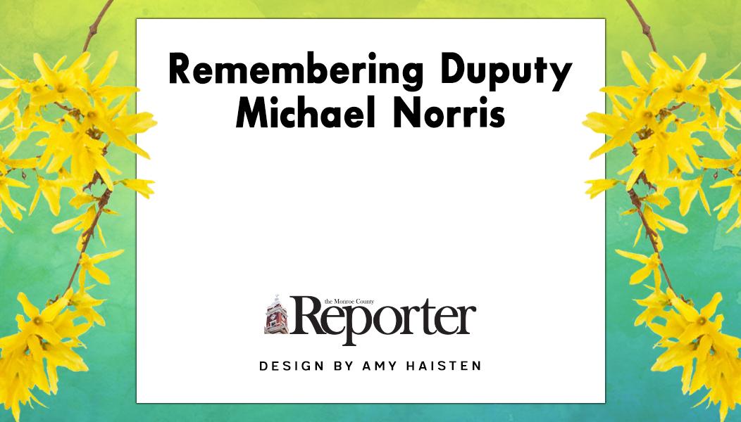Remembering Duputy Michael Norris