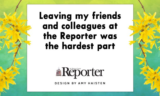 Leaving my friends and colleagues at the Reporter was the hardest part