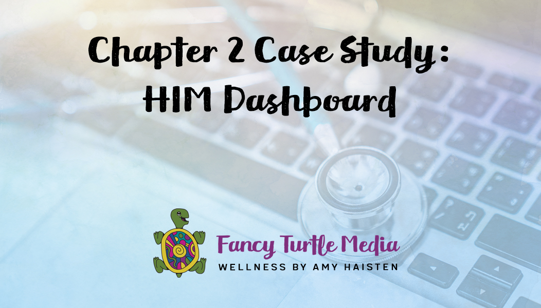 Chapter 2 Case Study: HIM Dashboard