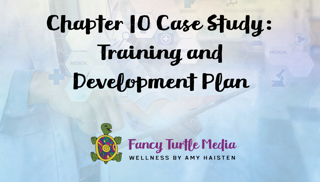 Chapter 10 Case Study: Training and Development Plan