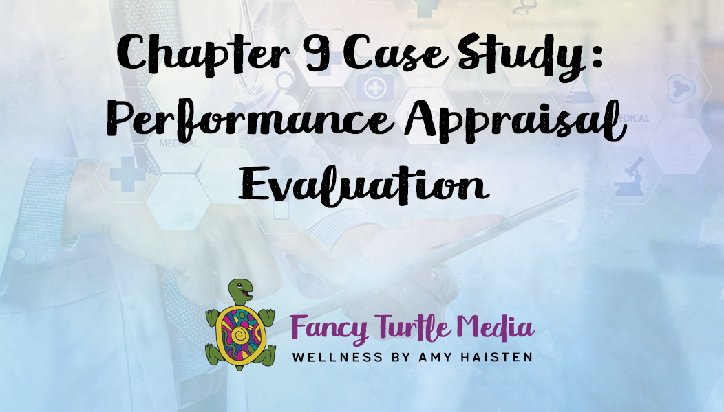 Chapter 9 Case Study: Performance Appraisal Evaluation