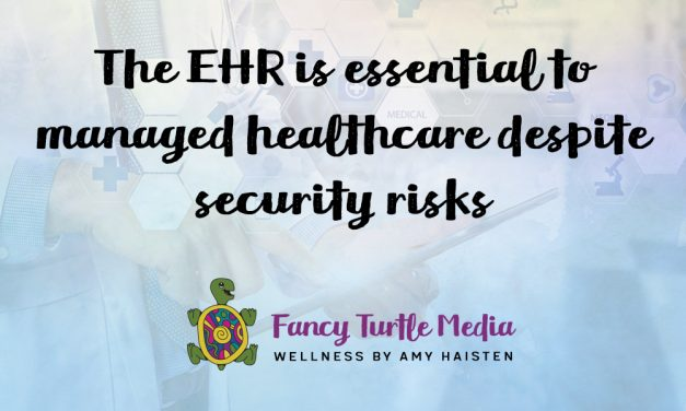 The EHR is essential to managed healthcare despite security risks